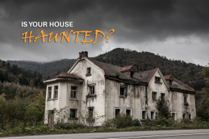 Is Your House Haunted?